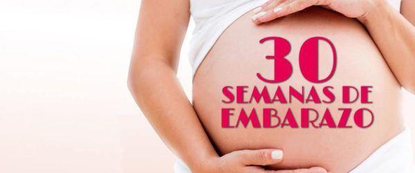 30 Semanas de Embarazo – Gestación Completa paso a paso