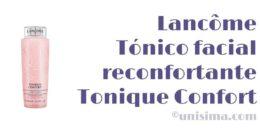 Tónico facial reconfortante Tonique Confort de Lancôme, Análisis y Alternativa