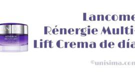 Rénergie Multi-Lift Crema de día de Lancome, Análisis y Alternativa