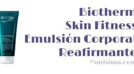 Emulsión Corporal Reafirmante Skin Fitness de Biotherm, Análisis y Alternativa