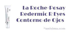 Redermic R Eyes contorno de ojos de La Roche-Posay, Análisis y Alternativa